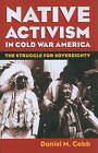 Native Activism in Cold War America: The Struggle for Sovereignty by Daniel M. Cobb (Paperback, 2008)