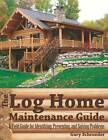 The Log Home Maintenance Guide: A Field Guide for Identifying, Preventing, and Solving Problems by Gary Schroeder (Paperback, 2013)