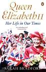 Queen Elizabeth II: Her Life in Our Times by Sarah Bradford (Paperback, 2012)