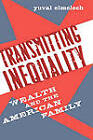 Transmitting Inequality: Wealth and the American Family by Yuval Elmelech (Hardback, 2008)