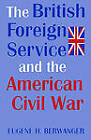 The British Foreign Service and the American Civil War by Eugene H. Berwanger (Hardback, 1994)