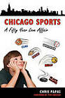 Chicago Sports A Fifty Year Love Affair by Chris Papas (Paperback, 2009)