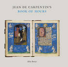 Jean De Carpentin's Book of Hours: the Genius of the Master of the Dresden Prayer Book by Alixe Bovey (Other book format, 2011)