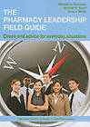 The Pharmacy Leadership Field Guide: Cases and Advice for Everyday Situations by American Society of Health-System Pharmacists (Paperback, 2011)