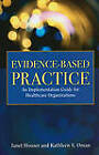 Evidence-based Practice: An Implementation Guide for Healthcare Organizations by Kathleen S. Oman, Janet Houser (Paperback, 2010)