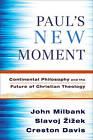 Paul's New Moment: Continental Philosophy and the Future of Christian Theology by Creston Davis, Slavoj Zizek, John Milbank (Paperback, 2010)