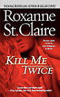 Kill Me Twice by Roxanne St. Claire (Paperback, 2011)