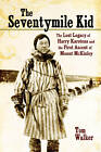 The Seventymile Kid: The Lost Legacy of Harry Karstens and the First Ascent of Mount McKinley by Tom Walker (Paperback, 2013)