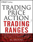 Trading Price Action Trading Ranges: Technical Analysis of Price Charts Bar by Bar for the Serious Trader by Al Brooks (Hardback, 2012)