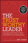 The Trustworthy Leader: Leveraging the Power of Trust to Transform Your Organization by Hal Adler, Amy Lyman (Hardback, 2012)