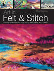 Art in Felt and Stitch: Creating Beautiful Works of Art Using Fleece, Fibres and Threads by Moy Mackay (Paperback, 2012)