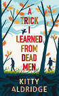 A Trick I Learned from Dead Men by Kitty Aldridge (Hardback, 2012)