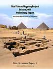 Giza Plateau Mapping Project Season Preliminary Report: 2004 by Ana Tavares, Mohsen Kamel, Mark Lehner (Paperback, 2009)