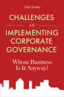 Challenges in Implementing Corporate Governance: Whose Business is it Anyway? by John Zinkin (Hardback, 2010)