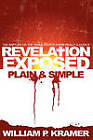 Revelation Exposed Plain & Simple  : The Rapture or the Tribulation: Is There Really a Choice by William P Kramer, Wp Kramer (Paperback / softback, 2010)