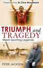 Triumph and Tragedy: Welsh Sporting Legends by Peter Jackson (Paperback, 2012)
