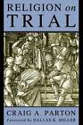 Religion on Trial by Craig A Parton (Paperback / softback, 2008)