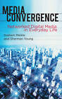 Media Convergence: Networked Digital Media in Everyday Life by Sherman Young, Graham Meikle (Paperback, 2011)