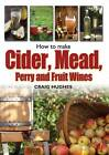 How to Make Cider, Mead, Perry and Fruit Wines by Craig Hughes (Paperback, 2012)