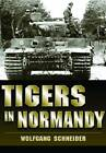 Tigers in Normandy by Wolfgang Schneider (Hardback, 2012)