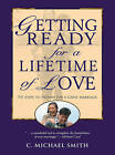 Getting Ready for a Lifetime of Love: Six Steps to Prepare for a Great Marriage by C. Michael Smith (Paperback)