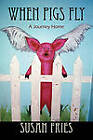 When Pigs Fly: A Journey Home by Susan Fries (Paperback / softback, 2011)