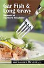 Gar Fish & Long Gravy  : Memoirs of Southern Sensibility by Alexander Devereux (Paperback / softback, 2010)