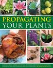 Propagating Your Plants: Sowing Seed, Taking Cuttings, Dividing, Layering and Grafting, Shown in 540 Photographs and Illustrations by Richard Rosenfeld (Paperback, 2012)