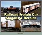 Railroad Freight Car Slogans & Heralds by John Kelly (Paperback, 2011)