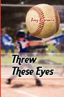 Threw These Eyes by Doug Brainard (Paperback / softback, 2010)