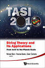 String Theory and Its Applications: TASI 2010, from MeV to the Planck Scale, Proceedings of the 2010 Theoretical Advanced Study Institute in Elementary Particle Physics by World Scientific Publishing Co Pte Ltd (Hardback, 2011)