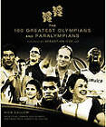 The 100 Greatest Olympians and Paralympians by Nick Callow (Hardback, 2011)