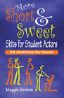 More Short & Sweet Skits for Student Actors: Fifty Sketches for Teens by Maggie Scriven (Paperback, 2012)