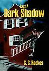 Cast a Dark Shadow by S C Rackes (Hardback, 2011)