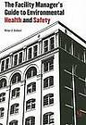 The Facility Manager's Guide to Environmental Health and Safety by Brian J. Gallant (Paperback, 2007)