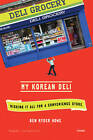 My Korean Deli: Risking it All for a Convenience Store by Ben Ryder Howe (Paperback, 2012)