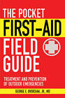 The Pocket First-Aid Field Guide: Treatment and Prevention of Outdoor Emergencies by George E Dvorchak (Paperback, 2010)