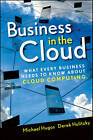 Business in the Cloud: What Every Business Needs to Know About Cloud Computing by Michael H. Hugos, Derek Hulitzky (Hardback, 2010)