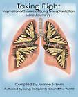 Taking Flight: Inspirational Stories of Lung Transplantation More Journeys by Trafford Publishing (Paperback, 2011)
