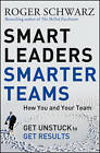 Smart Leaders, Smarter Teams: How You and Your Team Get Unstuck to Get Results by Roger M. Schwarz (Hardback, 2013)