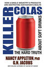 Killer Colas: The Hard Truth About Soft Drinks by Nancy Appleton, G. N. Jacobs (Paperback, 2012)
