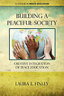 Building a Peaceful Society: Creative Integration of Peace Education by Laura L. Finley (Paperback, 2011)