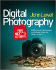 Digital Photography for Next to Nothing: Free and Low Cost Hardware and Software to Help You Shoot Like a Pro by John Lewell (Paperback, 2010)