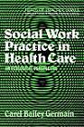 Social Work Practice in Health Care by Carel Bailey Germain (Paperback, 1984)