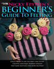 Nicky Epstein's Beginner's Guide to Felting by Nicky Epstein (Paperback, 2006)