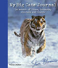 My Big Cats Journal: In Search of Lions, Leopards, Cheetahs and Tigers by Steve Bloom (Hardback, 2012)