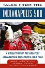 Tales from the Indianapolis 500: A Collection of the Greatest Indianapolis 500 Stories Ever Told by Jack Arute (Hardback, 2012)