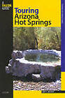 Touring Arizona Hot Springs by Matt C. Bischoff (Paperback, 2006)