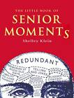 The Little Book of Senior Moments by Shelley Klein (Paperback, 2013)