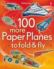 100 More Paper Planes to Fold and Fly by Usborne Publishing Ltd (Paperback, 2012)